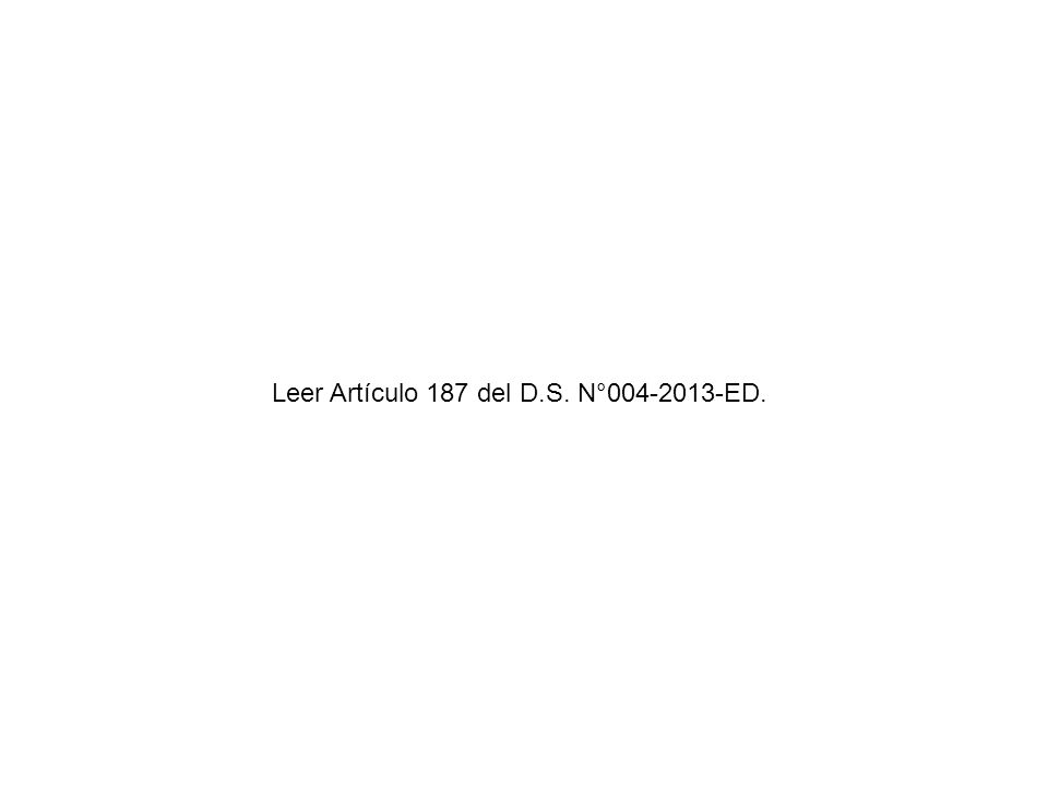 Leer Artículo 187 del D.S. N°004-2013-ED.