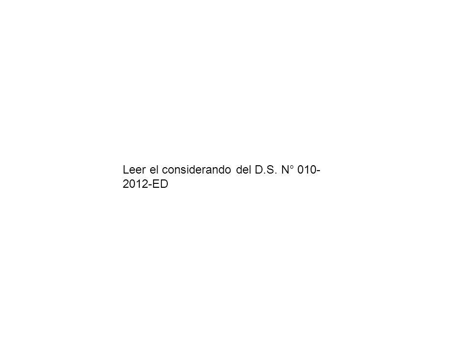 Leer el considerando del D.S. N° 010-2012-ED