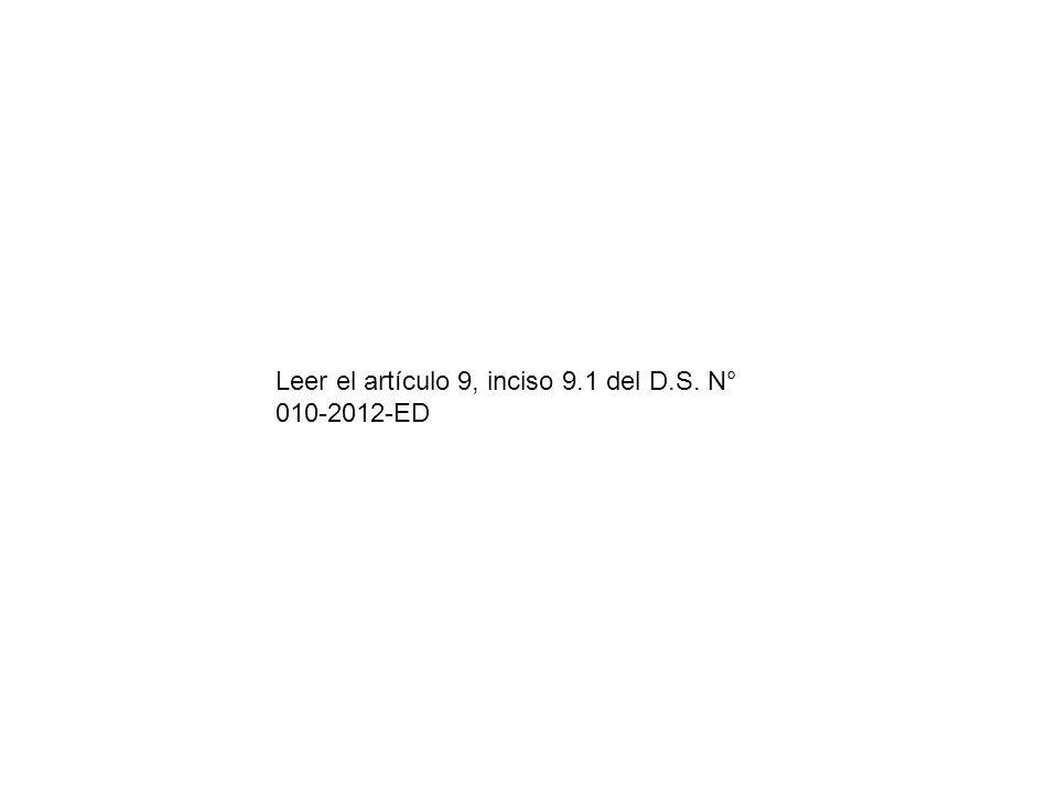 Leer el artículo 9, inciso 9.1 del D.S. N° 010-2012-ED