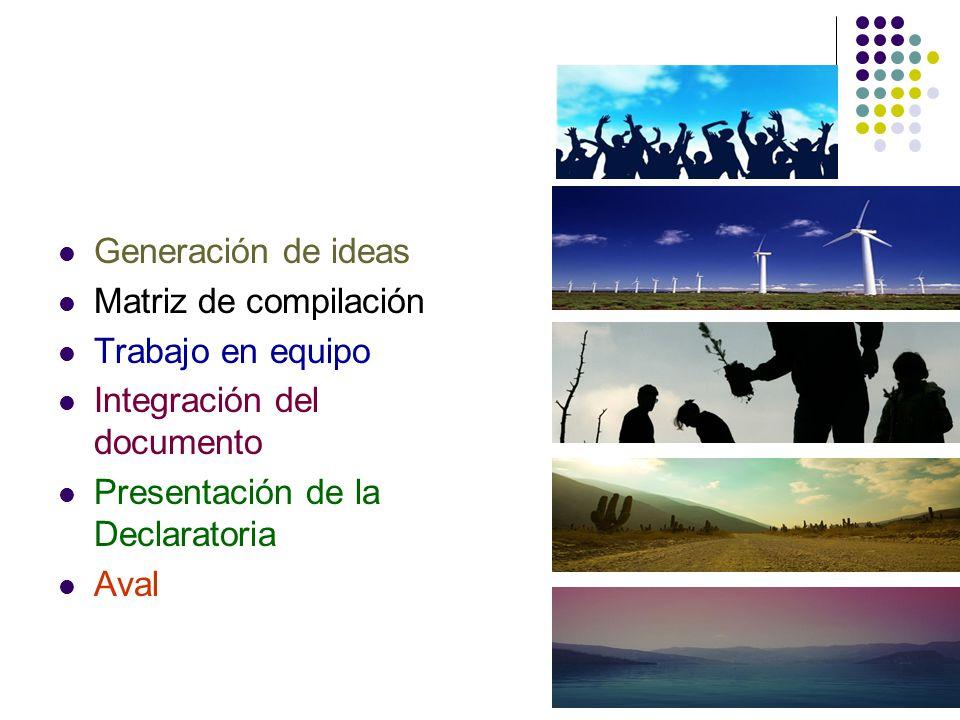 Generación de ideas Matriz de compilación. Trabajo en equipo. Integración del documento. Presentación de la Declaratoria.