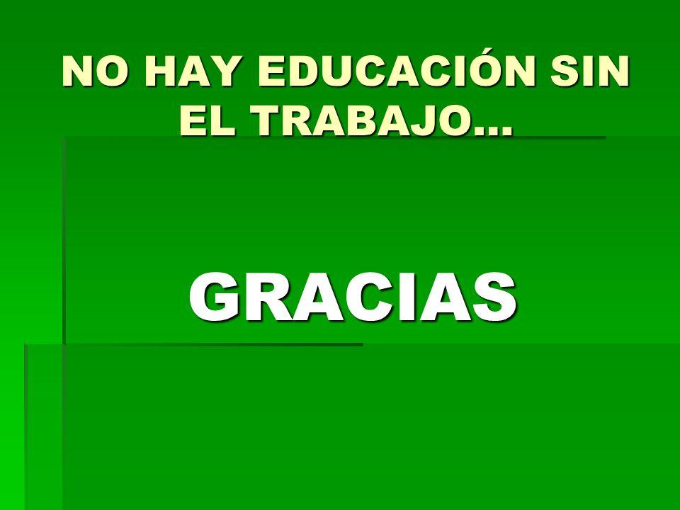 NO HAY EDUCACIÓN SIN EL TRABAJO…