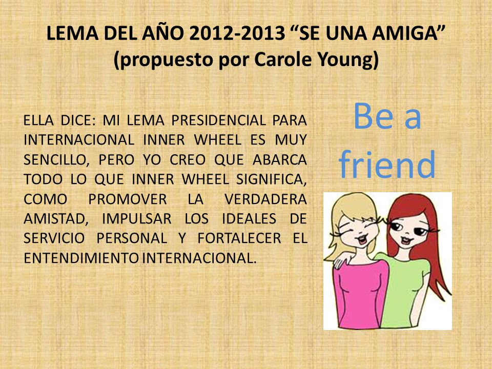 LEMA DEL AÑO 2012-2013 SE UNA AMIGA (propuesto por Carole Young)