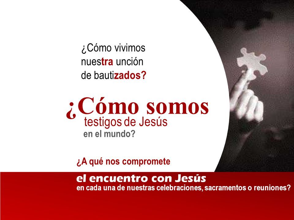 ¿Cómo somos testigos de Jesús ¿Cómo vivimos nuestra unción