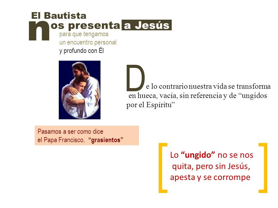 n D os presenta a Jesús El Bautista Lo ungido no se nos