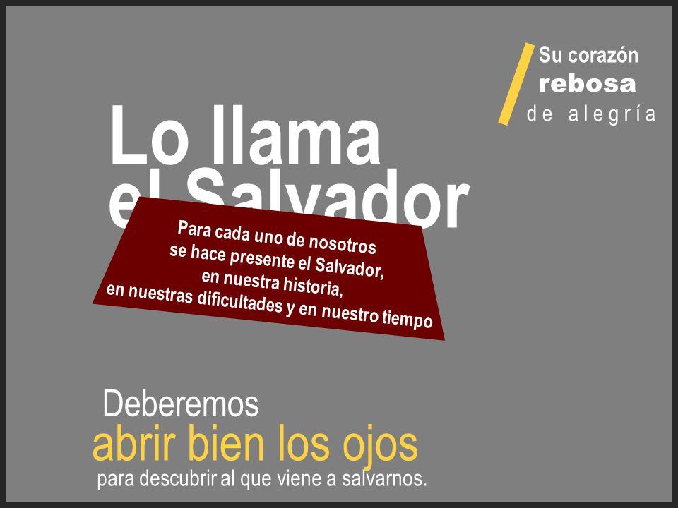 Lo llama el Salvador abrir bien los ojos Deberemos rebosa Su corazón