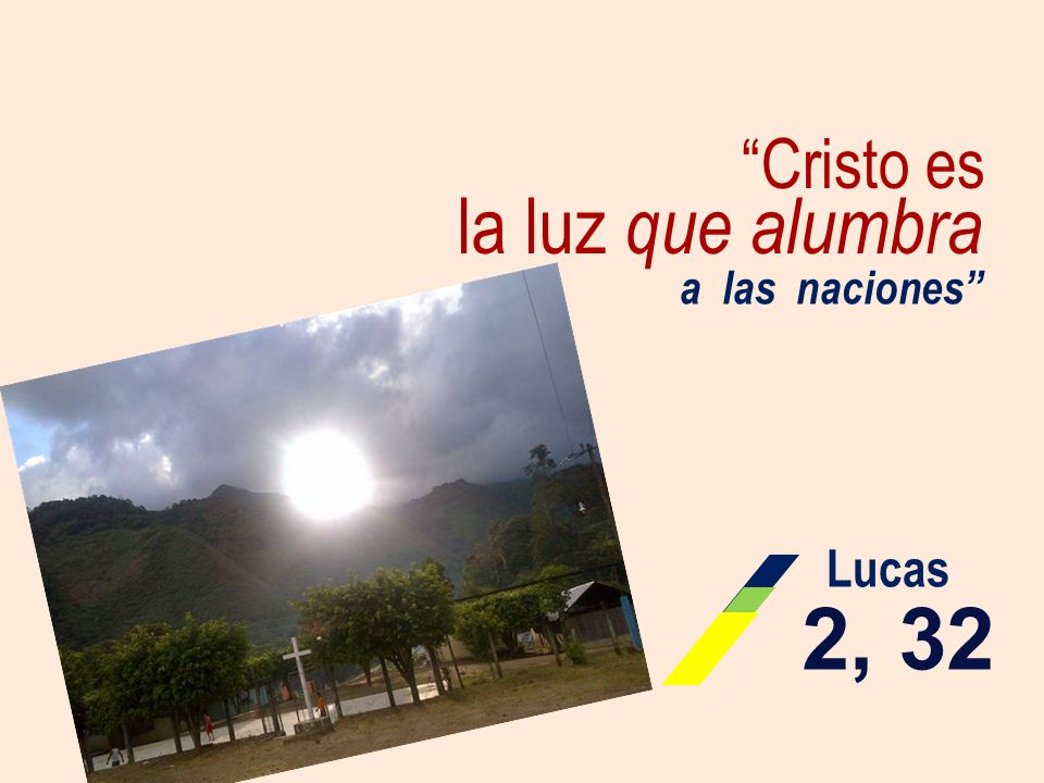 Cristo es la luz que alumbra a las naciones Lucas 2, 32