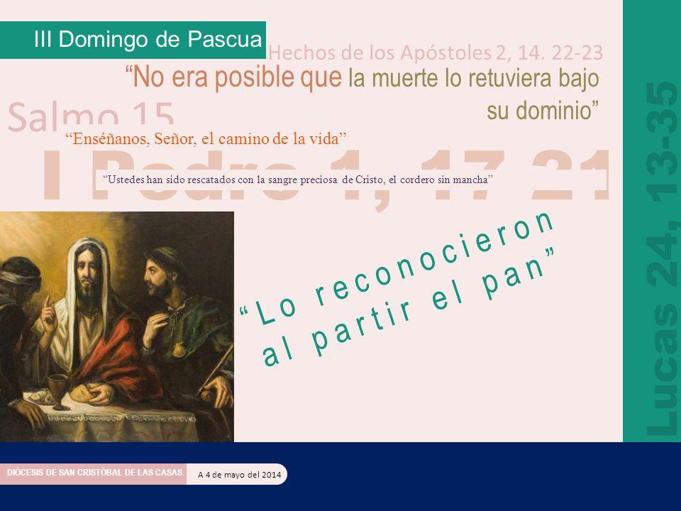 III Domingo de Pascua Hechos de los Apóstoles 2, 14. 22-23. No era posible que la muerte lo retuviera bajo.