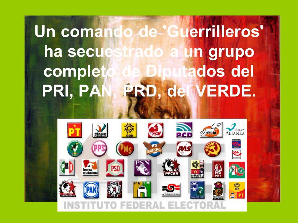 Un comando de Guerrilleros ha secuestrado a un grupo completo de Diputados del PRI, PAN, PRD, del VERDE.