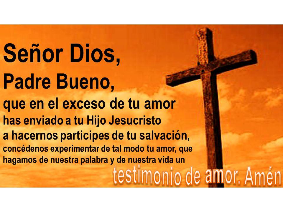 Señor Dios, Señor Dios, Padre Bueno, Padre Bueno,