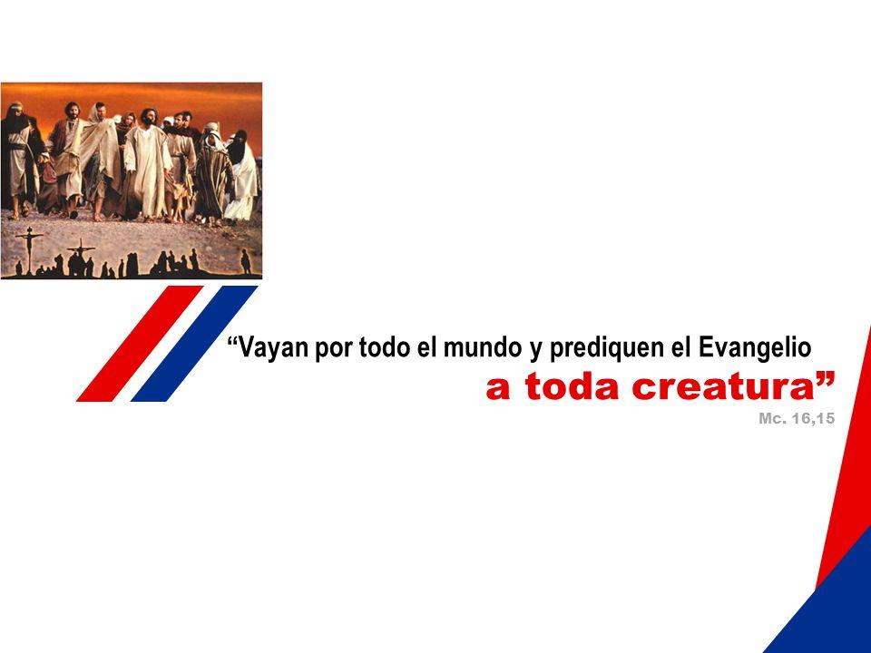a toda creatura Vayan por todo el mundo y prediquen el Evangelio