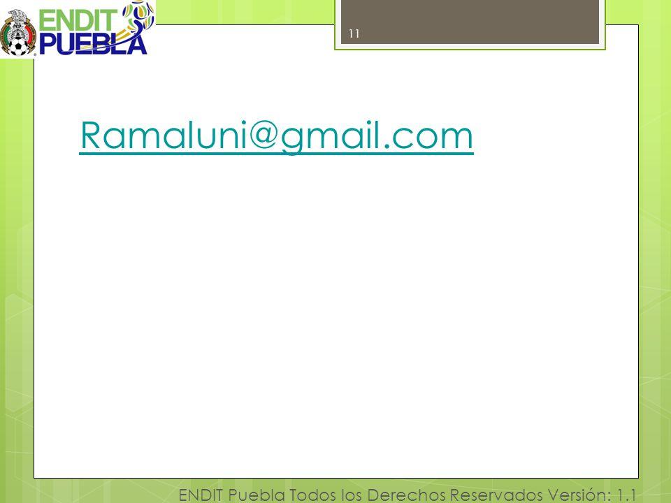 11 Ramaluni@gmail.com ENDIT Puebla Todos los Derechos Reservados Versión: 1.1