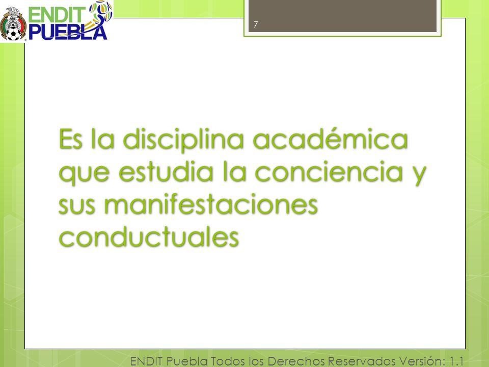 7 Es la disciplina académica que estudia la conciencia y sus manifestaciones conductuales.
