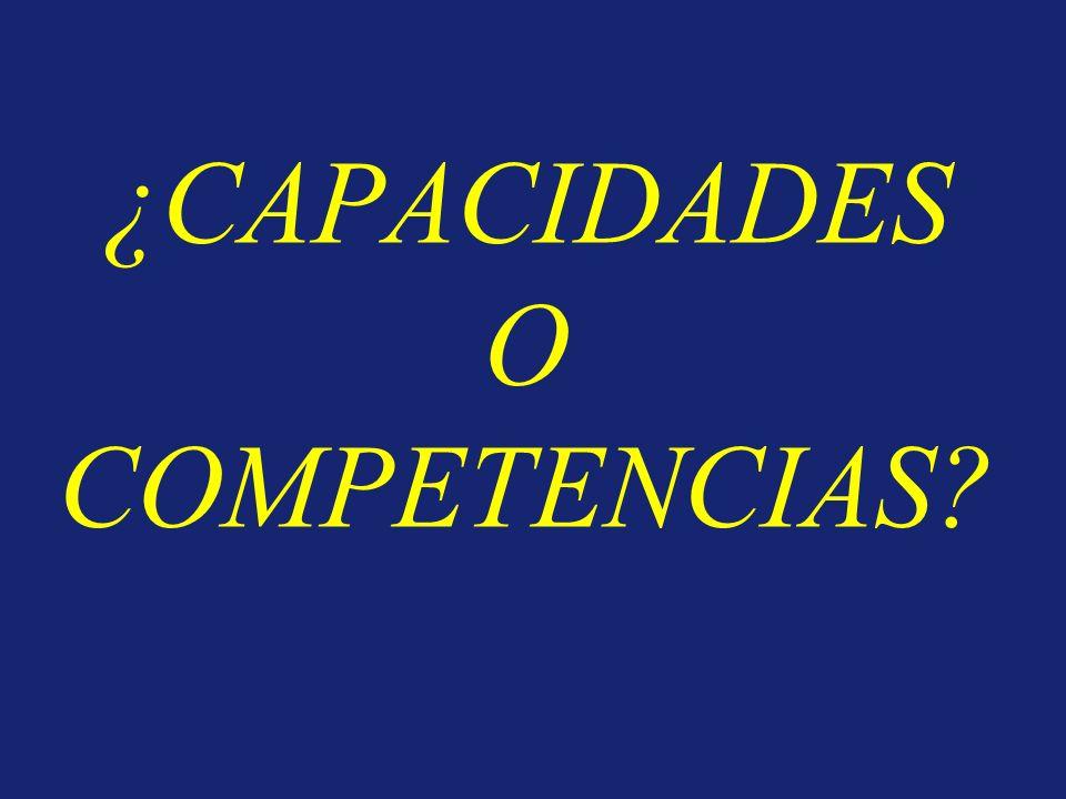 ¿CAPACIDADES O COMPETENCIAS