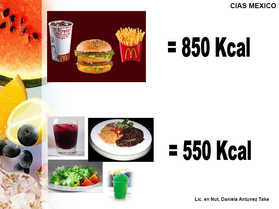 CIAS MEXICO = 850 Kcal = 550 Kcal Lic. en Nut. Daniela Antúnez Take
