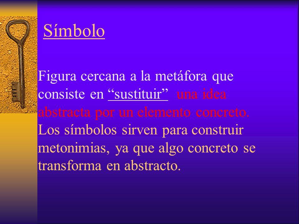 Símbolo Figura cercana a la metáfora que consiste en sustituir una idea abstracta por un elemento concreto.