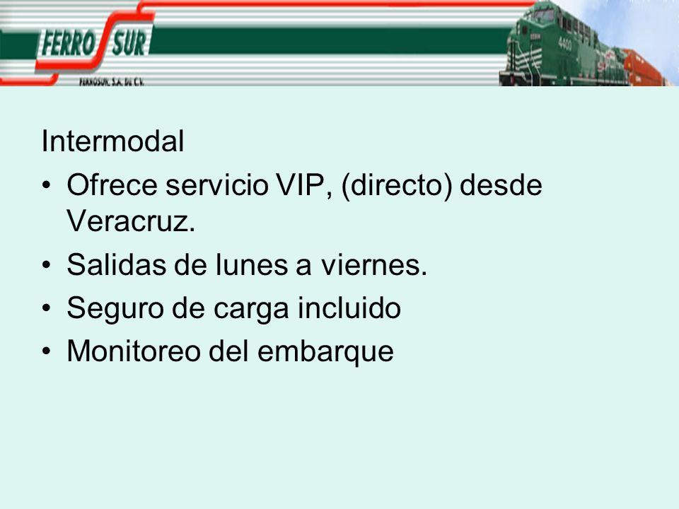 Intermodal Ofrece servicio VIP, (directo) desde Veracruz. Salidas de lunes a viernes. Seguro de carga incluido.