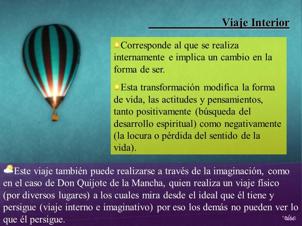 Viaje Interior Corresponde al que se realiza internamente e implica un cambio en la forma de ser.