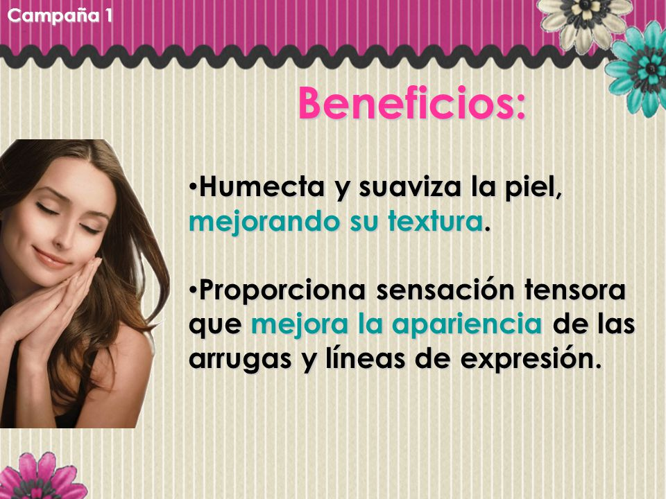 Beneficios: Humecta y suaviza la piel, mejorando su textura.