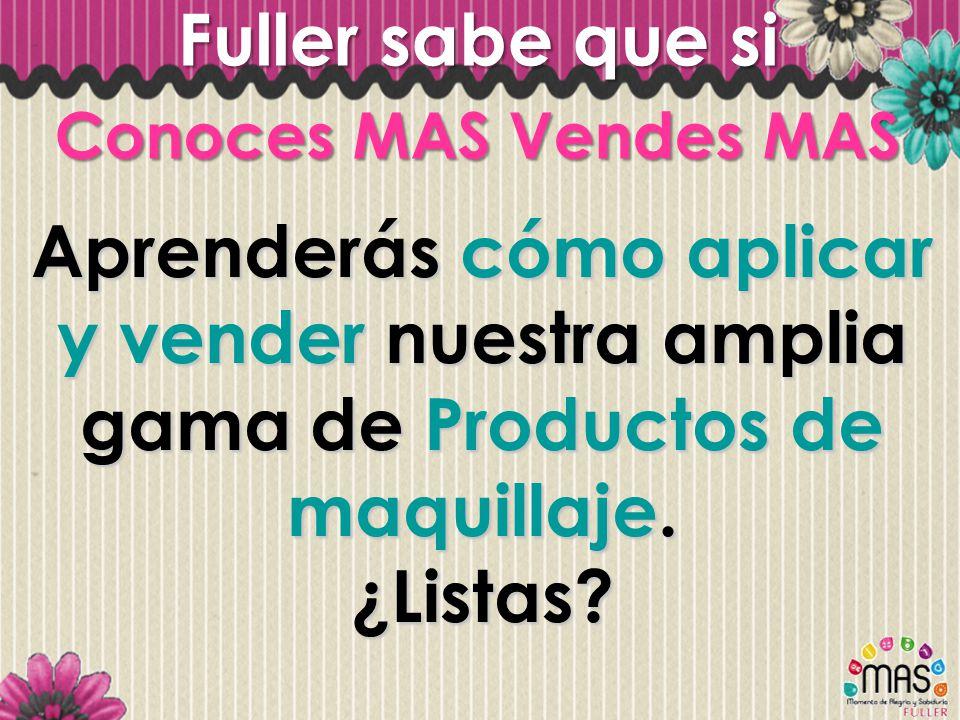 Fuller sabe que si Conoces MAS Vendes MAS. Aprenderás cómo aplicar y vender nuestra amplia gama de Productos de maquillaje.