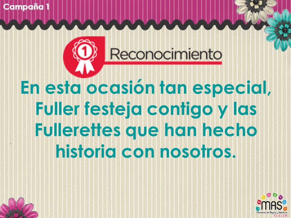 Campaña 1 En esta ocasión tan especial, Fuller festeja contigo y las Fullerettes que han hecho historia con nosotros.
