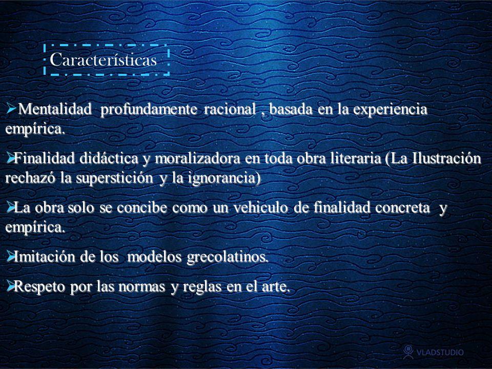 Características Mentalidad profundamente racional , basada en la experiencia empírica.