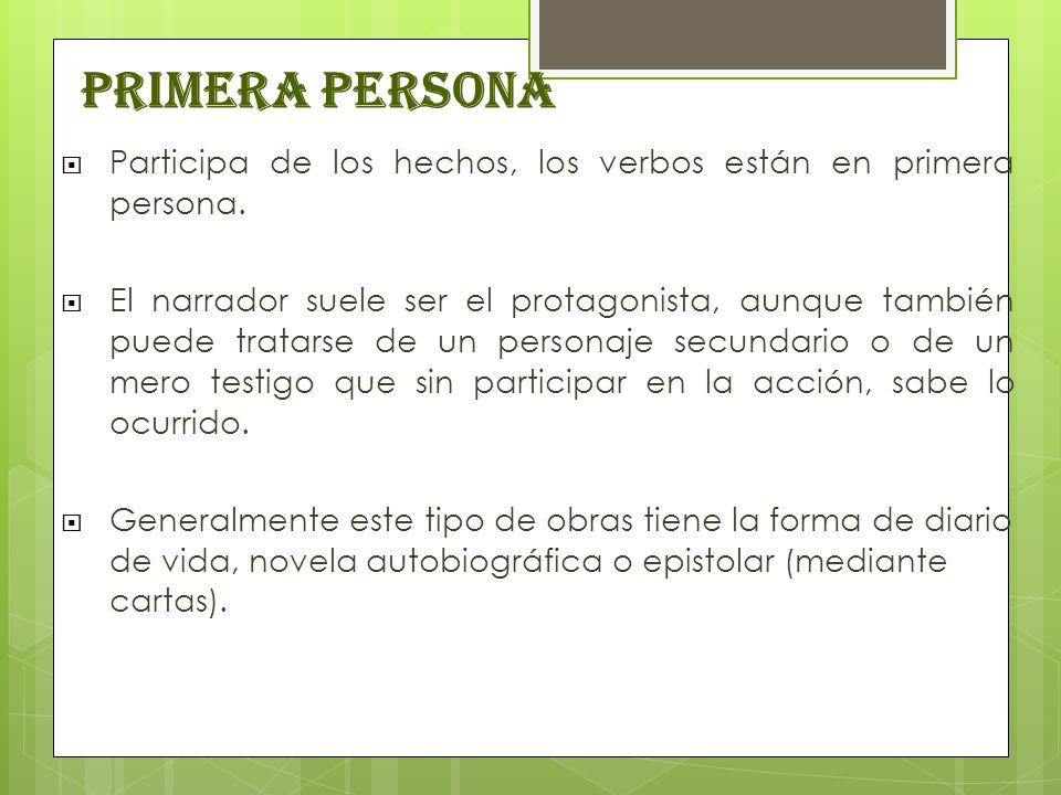 Primera persona Participa de los hechos, los verbos están en primera persona.