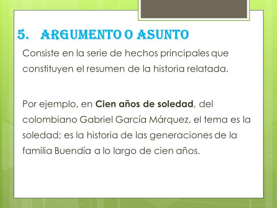 Consiste en la serie de hechos principales que constituyen el resumen de la historia relatada. Por ejemplo, en Cien años de soledad, del colombiano Gabriel García Márquez, el tema es la soledad; es la historia de las generaciones de la familia Buendía a lo largo de cien años.