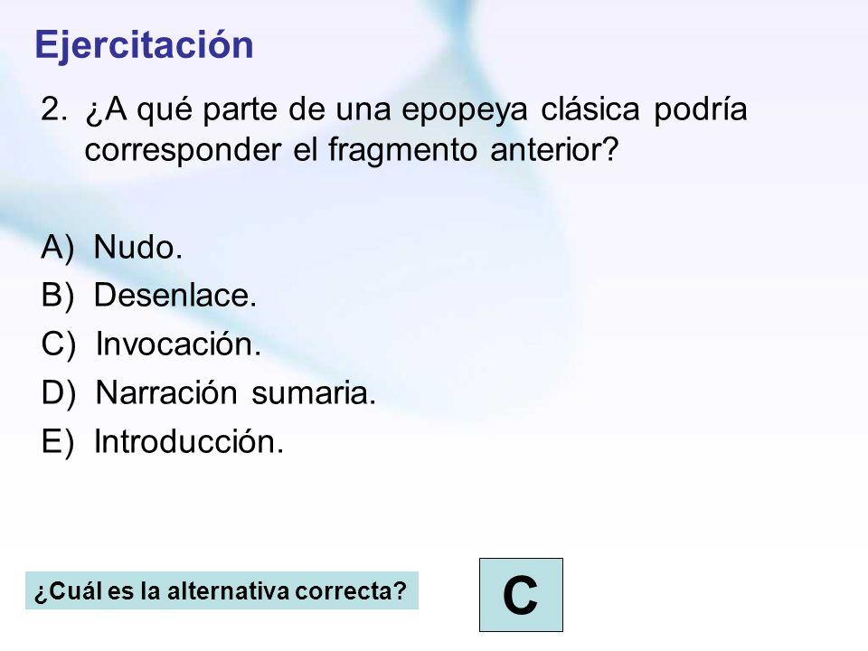 Ejercitación ¿A qué parte de una epopeya clásica podría corresponder el fragmento anterior A) Nudo.