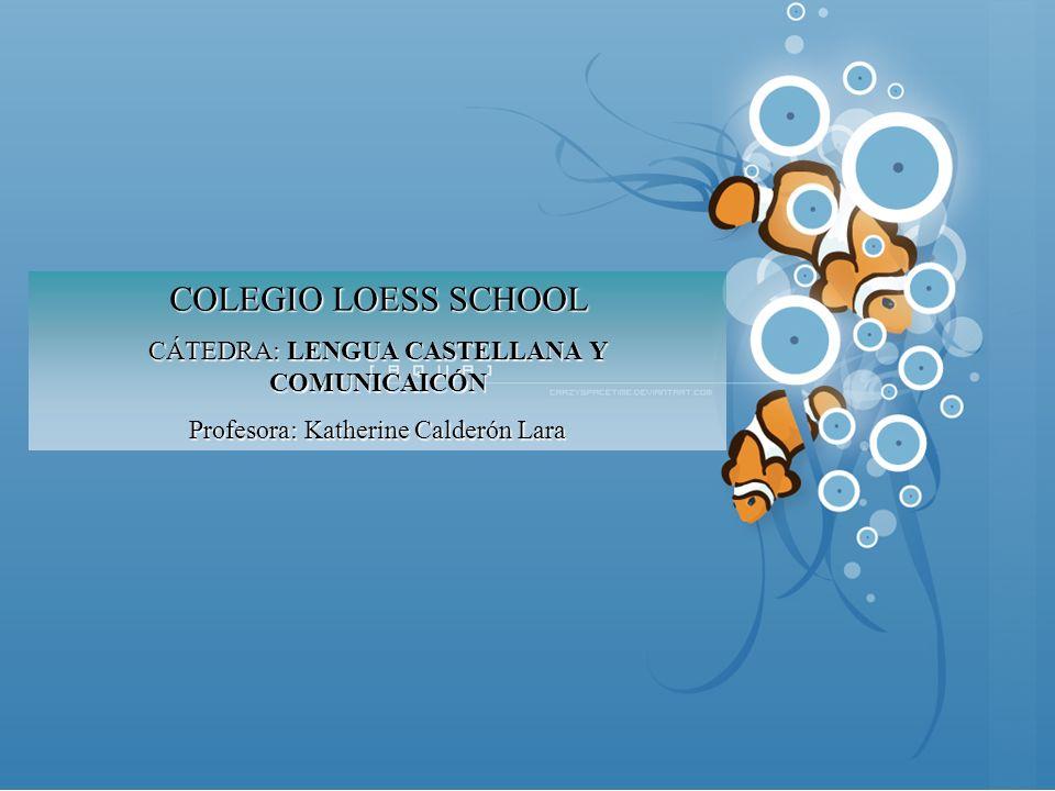 COLEGIO LOESS SCHOOL CÁTEDRA: LENGUA CASTELLANA Y COMUNICAICÓN