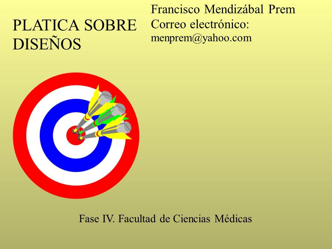PLATICA SOBRE DISEÑOS Francisco Mendizábal Prem Correo electrónico: