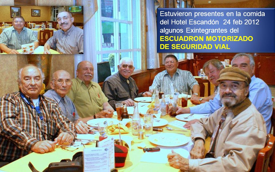 Estuvieron presentes en la comida del Hotel Escandón 24 feb 2012 algunos Exintegrantes del ESCUADRON MOTORIZADO DE SEGURIDAD VIAL