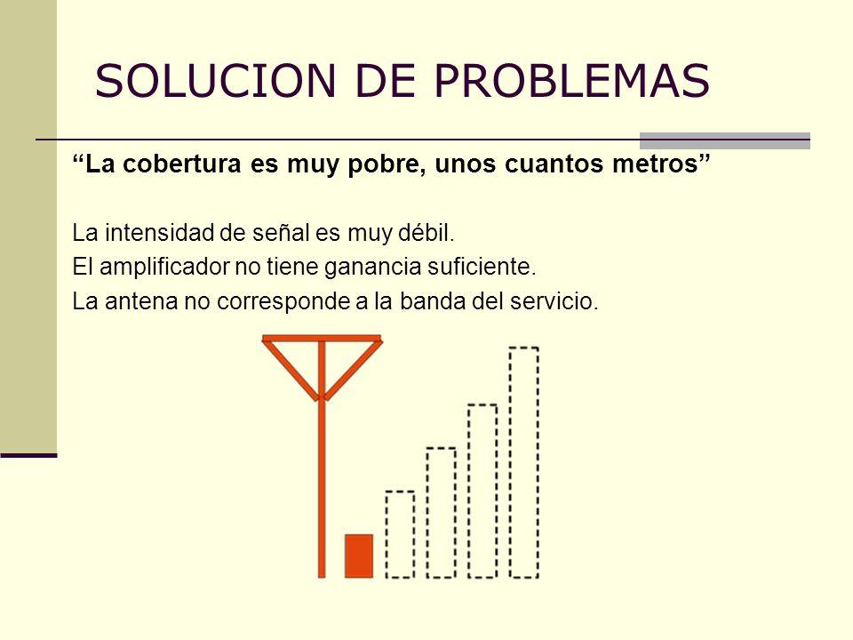 SOLUCION DE PROBLEMAS La cobertura es muy pobre, unos cuantos metros