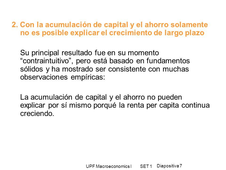 2. Con la acumulación de capital y el ahorro solamente no es posible explicar el crecimiento de largo plazo
