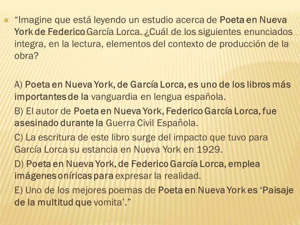 Imagine que está leyendo un estudio acerca de Poeta en Nueva York de Federico García Lorca. ¿Cuál de los siguientes enunciados integra, en la lectura, elementos del contexto de producción de la obra
