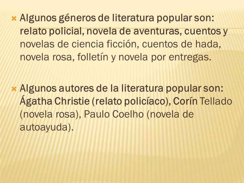Algunos géneros de literatura popular son: relato policial, novela de aventuras, cuentos y novelas de ciencia ficción, cuentos de hada, novela rosa, folletín y novela por entregas.