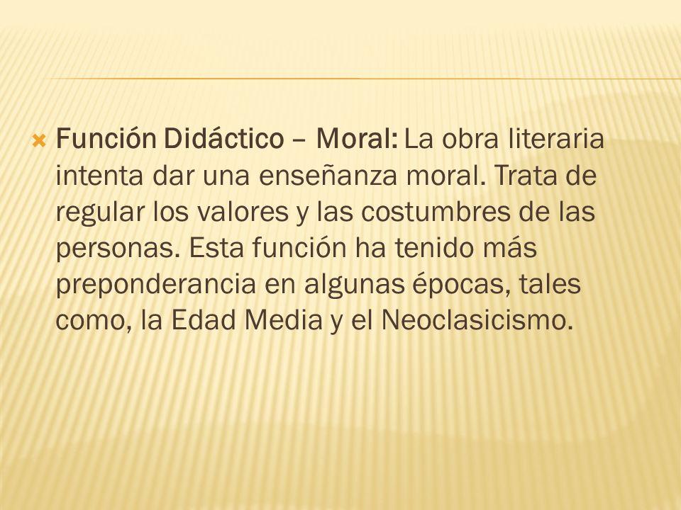 Función Didáctico – Moral: La obra literaria intenta dar una enseñanza moral.