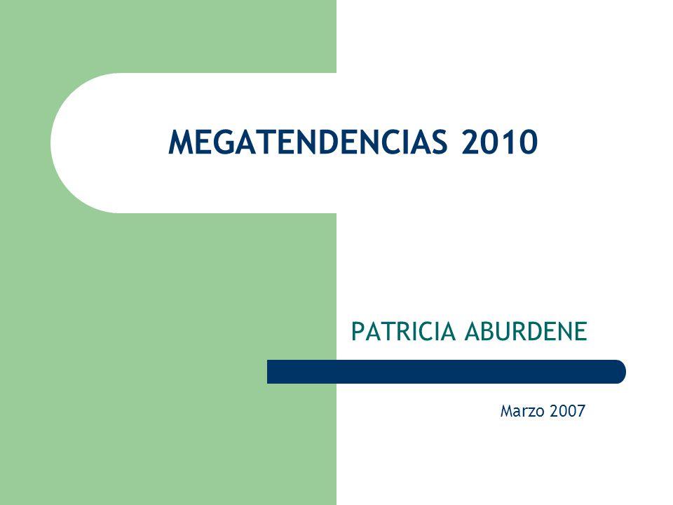 MEGATENDENCIAS 2010 PATRICIA ABURDENE Marzo 2007 PRÓLOGO