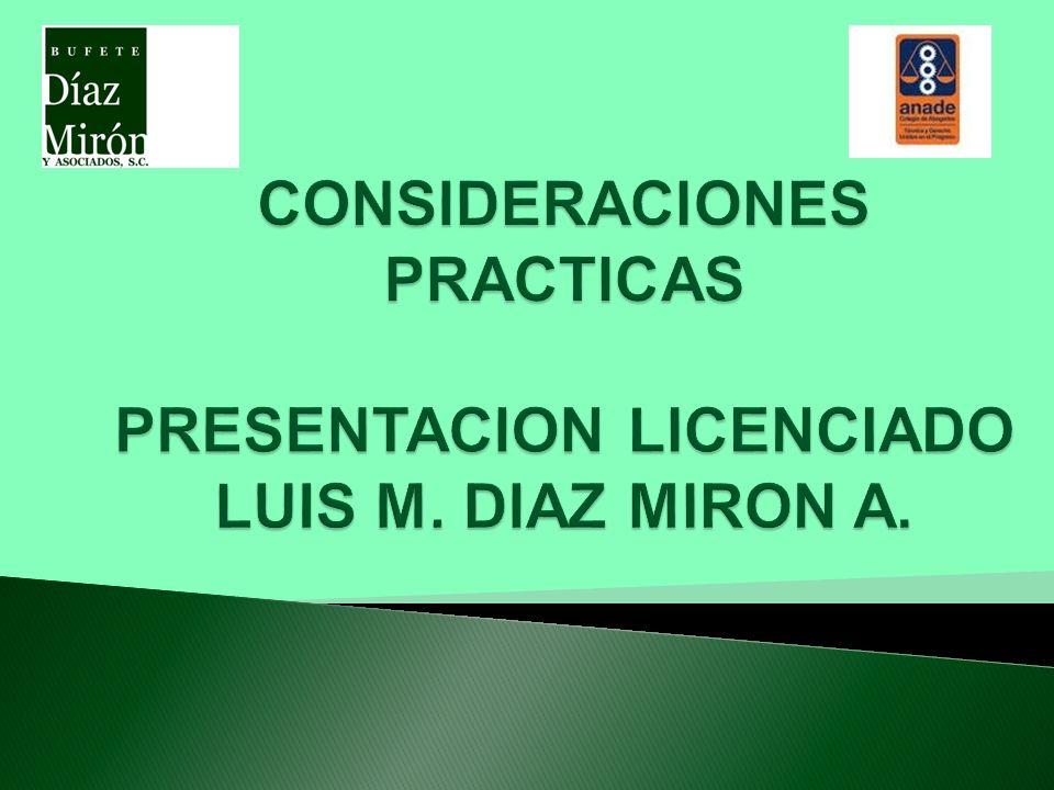 CONSIDERACIONES PRACTICAS PRESENTACION LICENCIADO LUIS M. DIAZ MIRON A.