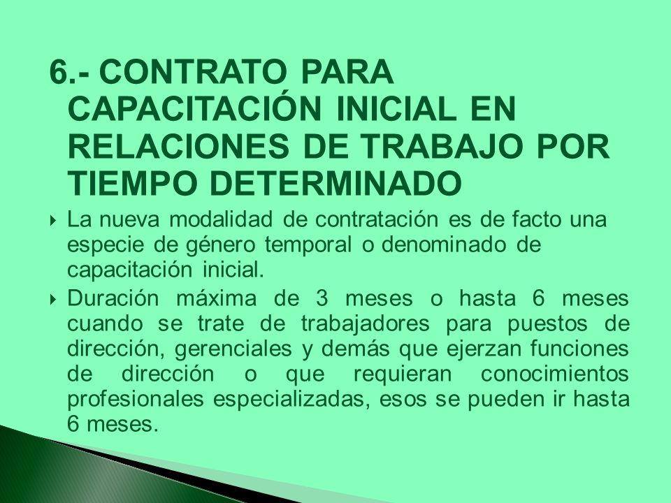 6.- CONTRATO PARA CAPACITACIÓN INICIAL EN RELACIONES DE TRABAJO POR TIEMPO DETERMINADO
