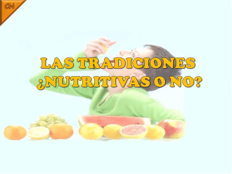 LAS TRADICIONES ¿NUTRITIVAS O NO