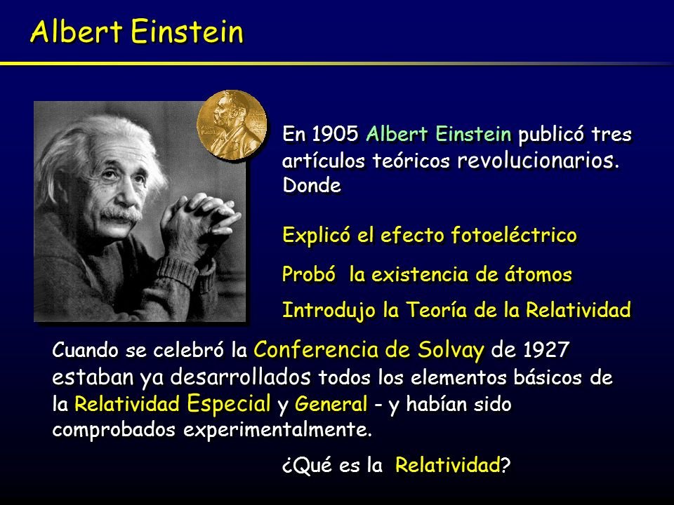 Albert Einstein En 1905 Albert Einstein publicó tres artículos teóricos revolucionarios. Donde. Explicó el efecto fotoeléctrico.