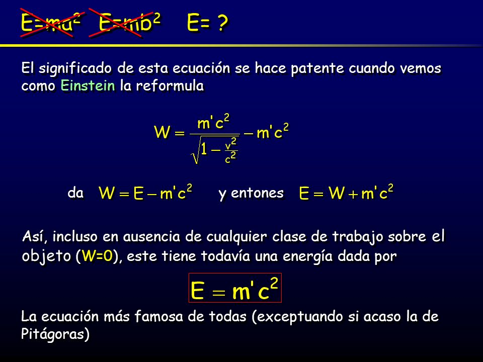 E=ma2 E=mb2 E= El significado de esta ecuación se hace patente cuando vemos como Einstein la reformula.