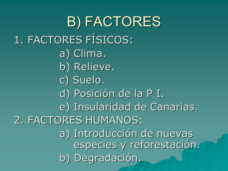 B) FACTORES 1. FACTORES FÍSICOS: a) Clima. b) Relieve. c) Suelo.