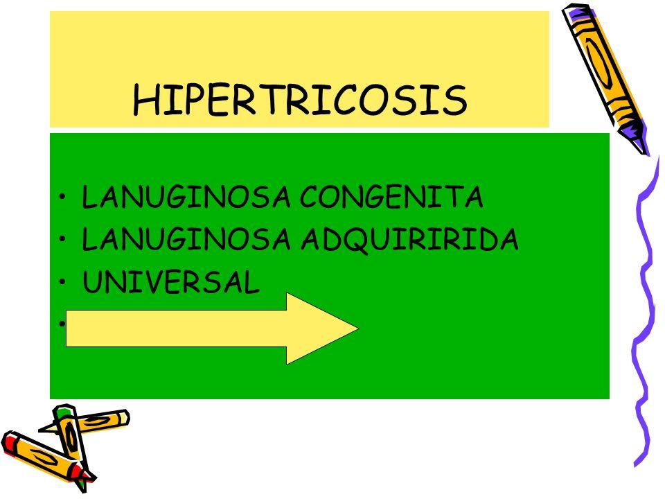 HIPERTRICOSIS LANUGINOSA CONGENITA LANUGINOSA ADQUIRIRIDA UNIVERSAL