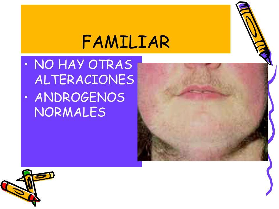 FAMILIAR NO HAY OTRAS ALTERACIONES ANDROGENOS NORMALES