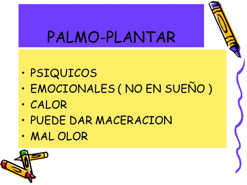 PALMO-PLANTAR PSIQUICOS EMOCIONALES ( NO EN SUEÑO ) CALOR