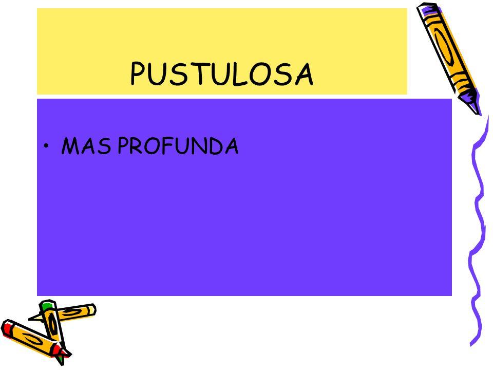 PUSTULOSA MAS PROFUNDA
