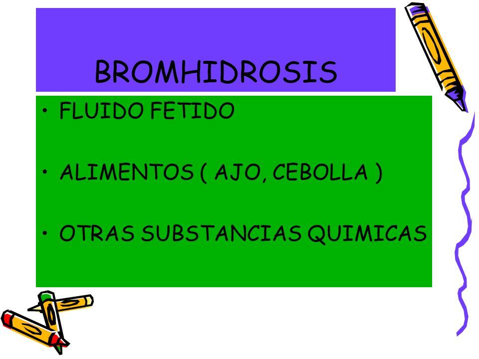 BROMHIDROSIS FLUIDO FETIDO ALIMENTOS ( AJO, CEBOLLA )