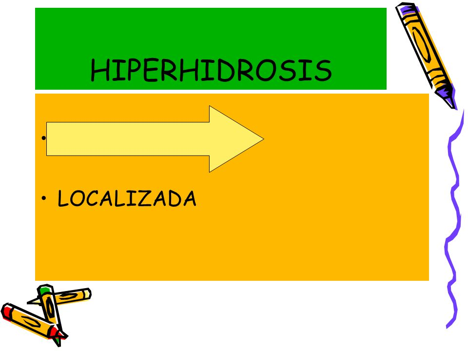 HIPERHIDROSIS GENERALIZADA LOCALIZADA