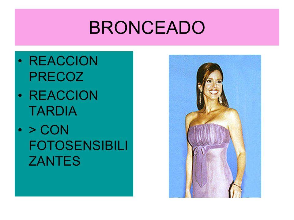 BRONCEADO REACCION PRECOZ REACCION TARDIA > CON FOTOSENSIBILIZANTES